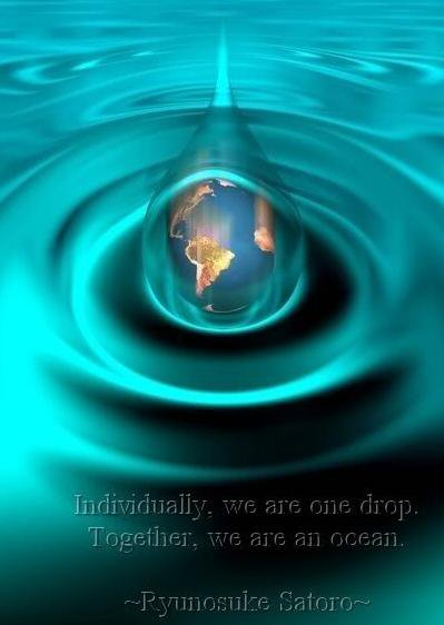 Individually we are one drop...Together, we are an Ocean.