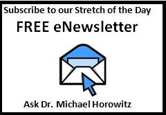 Subscribe for Stretch of the Day FREE eNewsletter, Ask Dr. Michael Horowitz
